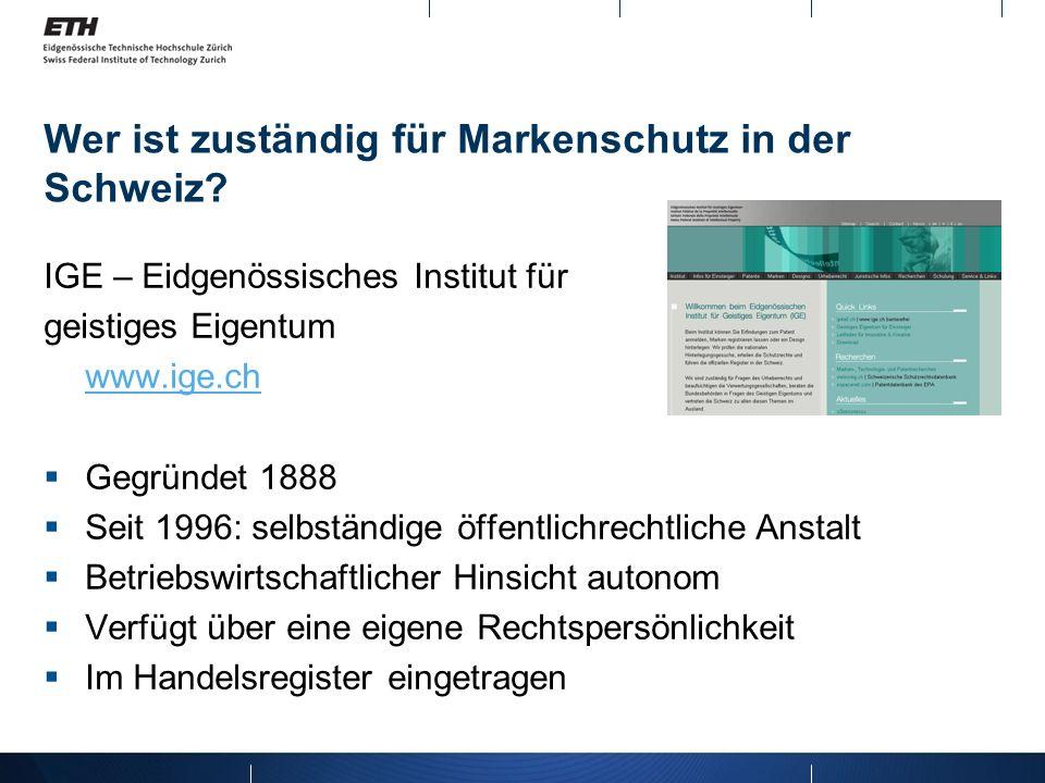 Wer ist zuständig für Markenschutz in der Schweiz? IGE – Eidgenössisches Institut für geistiges Eigentum www.ige.ch Gegründet 1888 Seit 1996: selbstän