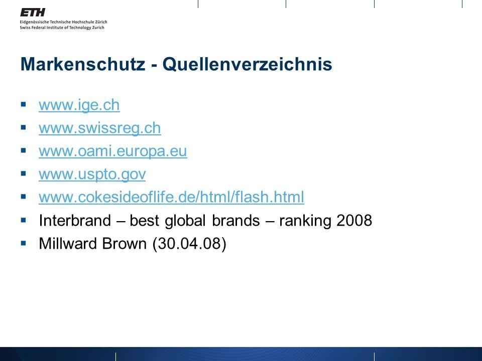 Markenschutz - Quellenverzeichnis www.ige.ch www.swissreg.ch www.oami.europa.eu www.uspto.gov www.cokesideoflife.de/html/flash.html Interbrand – best