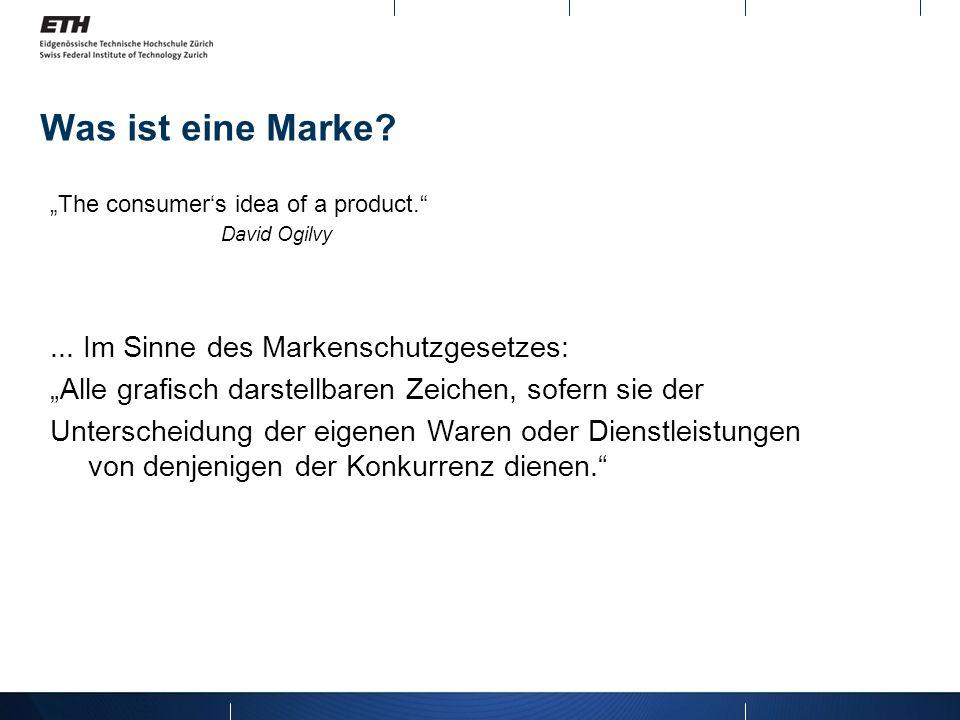 Was ist eine Marke? The consumers idea of a product. David Ogilvy... Im Sinne des Markenschutzgesetzes: Alle grafisch darstellbaren Zeichen, sofern si