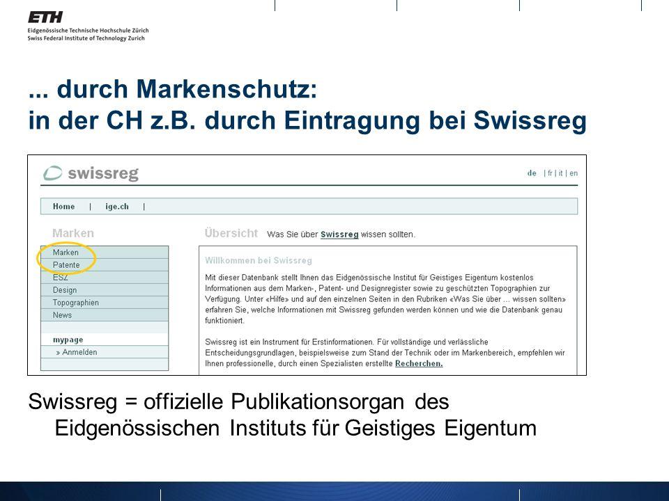 ... durch Markenschutz: in der CH z.B. durch Eintragung bei Swissreg Swissreg = offizielle Publikationsorgan des Eidgenössischen Instituts für Geistig