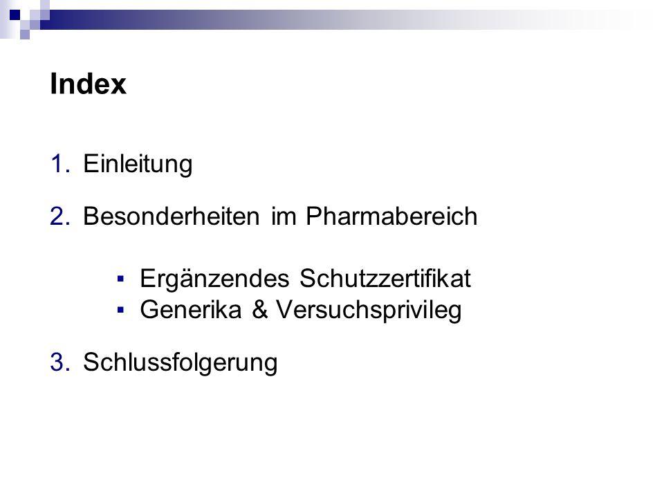 Index 1.Einleitung 2.Besonderheiten im Pharmabereich Ergänzendes Schutzzertifikat Generika & Versuchsprivileg 3.Schlussfolgerung