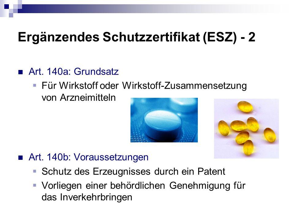 Ergänzendes Schutzzertifikat (ESZ) - 2 Art. 140a: Grundsatz Für Wirkstoff oder Wirkstoff-Zusammensetzung von Arzneimitteln Art. 140b: Voraussetzungen