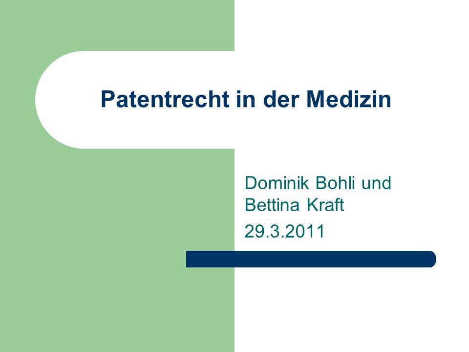 Patentrecht in der Medizin Dominik Bohli und Bettina Kraft 29.3.2011