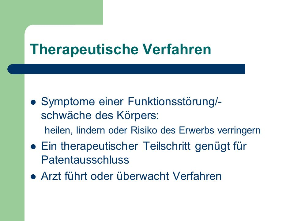 Therapeutische Verfahren Symptome einer Funktionsstörung/- schwäche des Körpers: heilen, lindern oder Risiko des Erwerbs verringern Ein therapeutischer Teilschritt genügt für Patentausschluss Arzt führt oder überwacht Verfahren