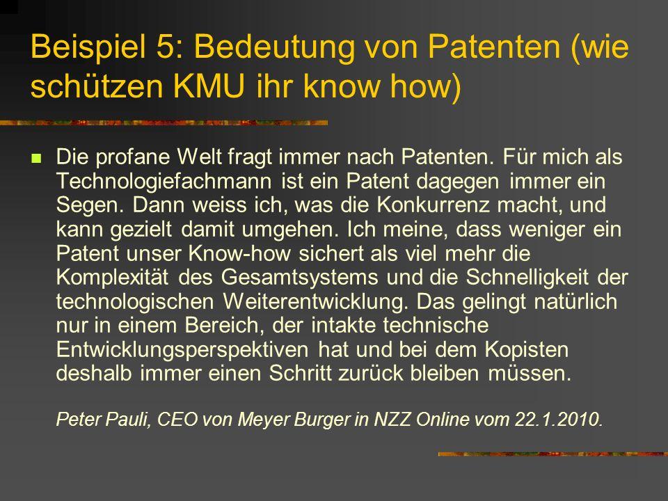 Beispiel 5: Bedeutung von Patenten (wie schützen KMU ihr know how) Die profane Welt fragt immer nach Patenten.