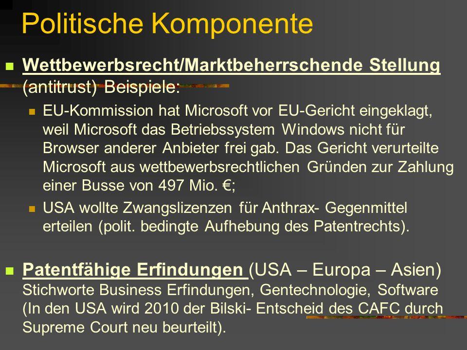 Politische Komponente Wettbewerbsrecht/Marktbeherrschende Stellung (antitrust) Beispiele: EU-Kommission hat Microsoft vor EU-Gericht eingeklagt, weil Microsoft das Betriebssystem Windows nicht für Browser anderer Anbieter frei gab.
