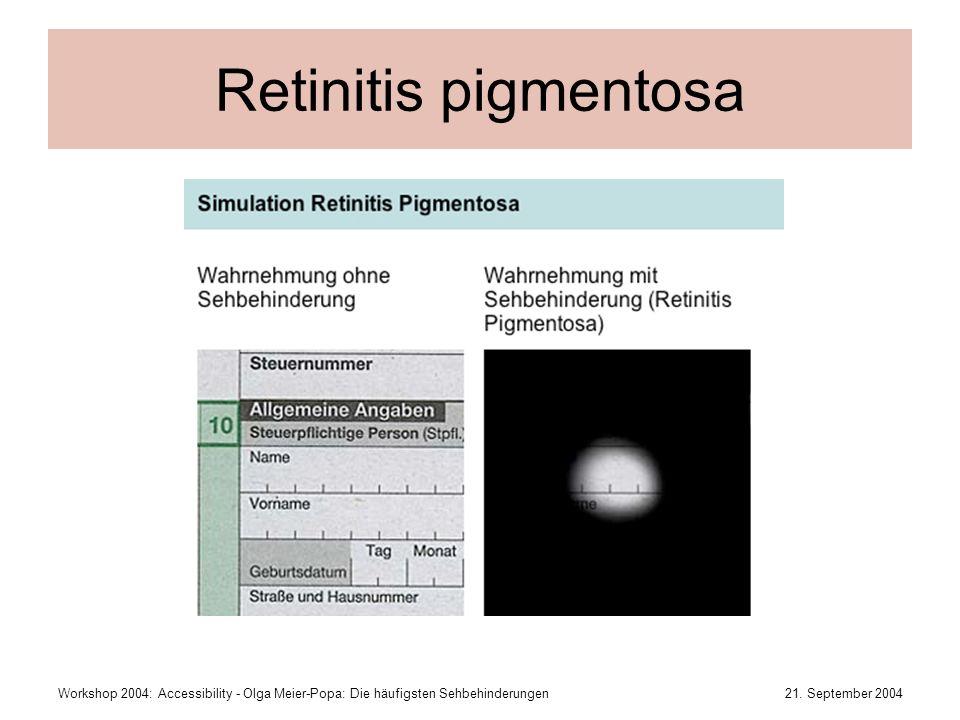 21. September 2004Workshop 2004: Accessibility - Olga Meier-Popa: Die häufigsten Sehbehinderungen Retinitis pigmentosa