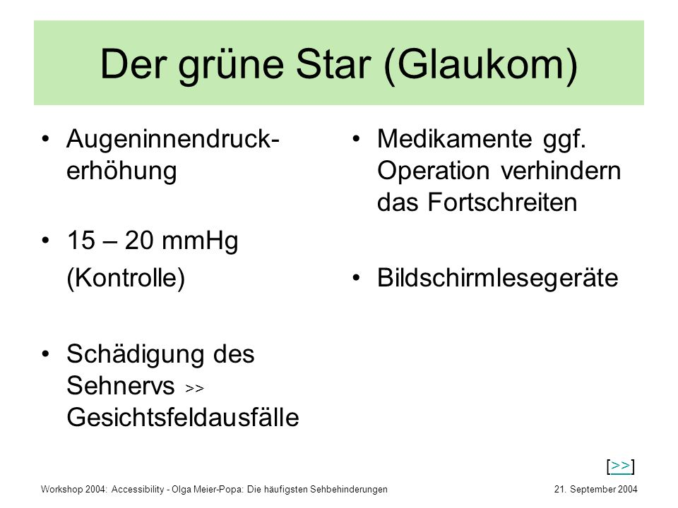 21. September 2004Workshop 2004: Accessibility - Olga Meier-Popa: Die häufigsten Sehbehinderungen Der grüne Star (Glaukom) Augeninnendruck- erhöhung 1
