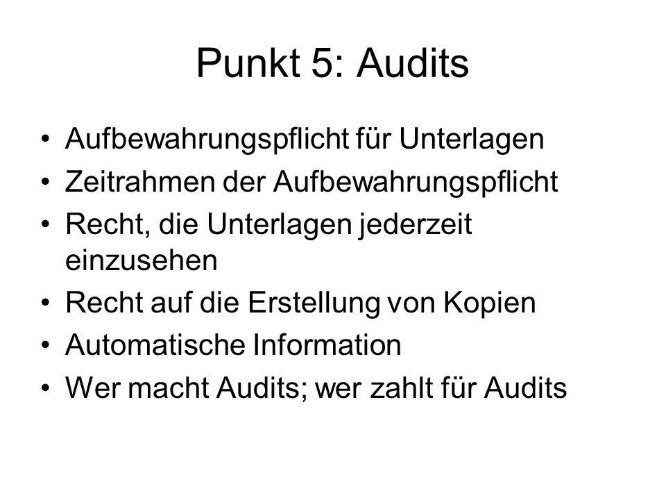 Punkt 5: Audits Aufbewahrungspflicht für Unterlagen Zeitrahmen der Aufbewahrungspflicht Recht, die Unterlagen jederzeit einzusehen Recht auf die Erste