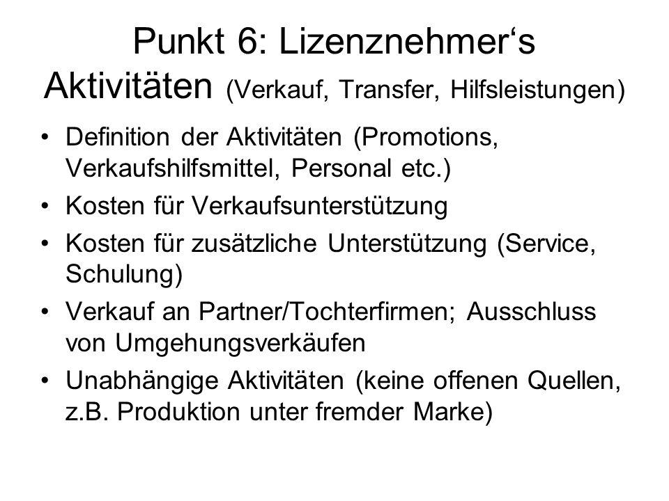 Punkt 6: Lizenznehmers Aktivitäten (Verkauf, Transfer, Hilfsleistungen) Definition der Aktivitäten (Promotions, Verkaufshilfsmittel, Personal etc.) Ko