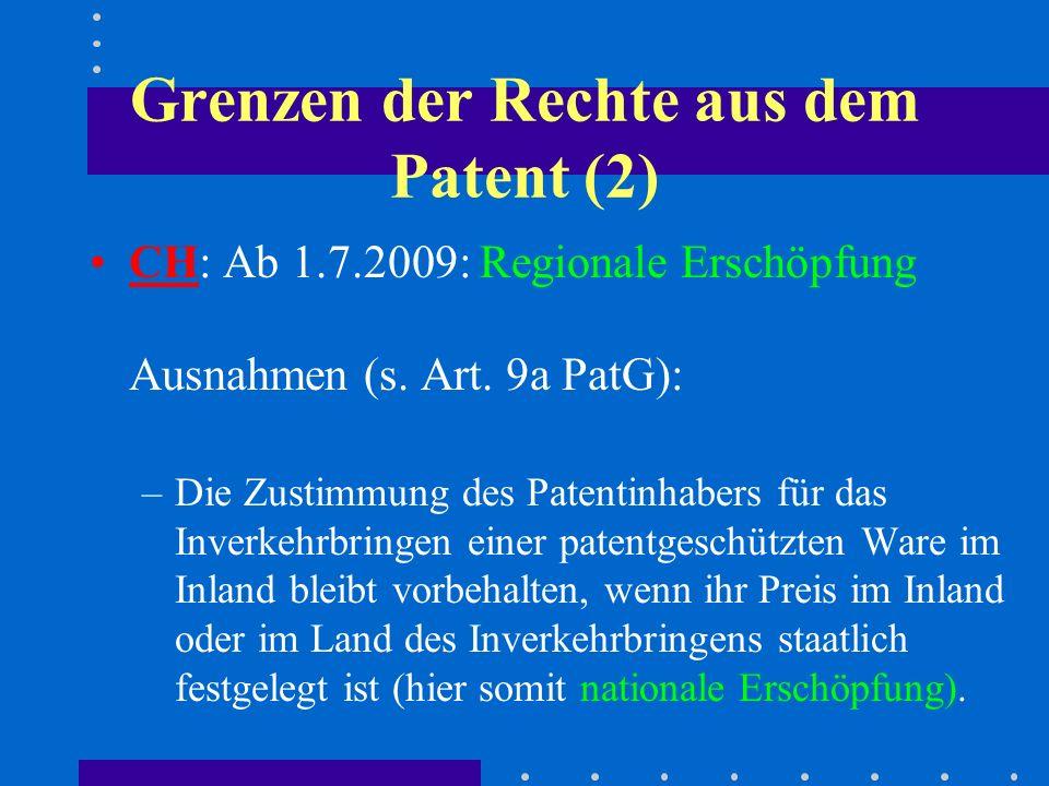 Grenzen der Rechte aus dem Patent (2) CH: Ab 1.7.2009: Regionale Erschöpfung Ausnahmen (s.