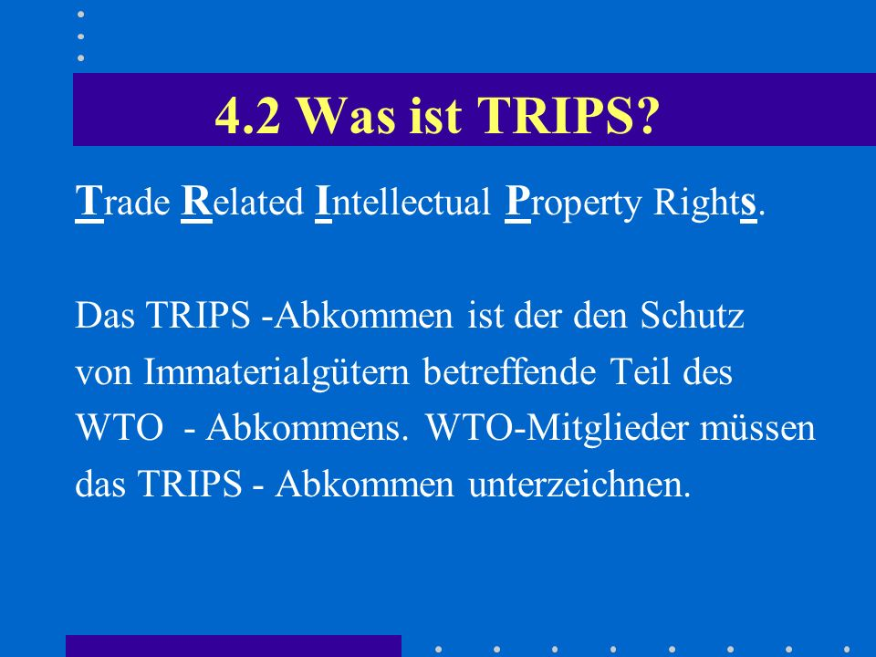 4.2 Was ist TRIPS.T rade R elated I ntellectual P roperty Right s.