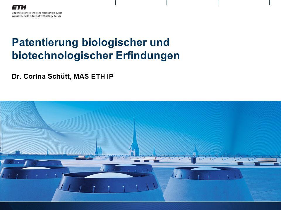 Patentierung biologischer und biotechnologischer Erfindungen Dr. Corina Schütt, MAS ETH IP