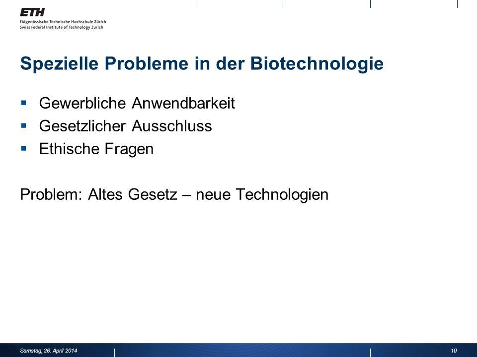Spezielle Probleme in der Biotechnologie Gewerbliche Anwendbarkeit Gesetzlicher Ausschluss Ethische Fragen Problem: Altes Gesetz – neue Technologien 10Samstag, 26.