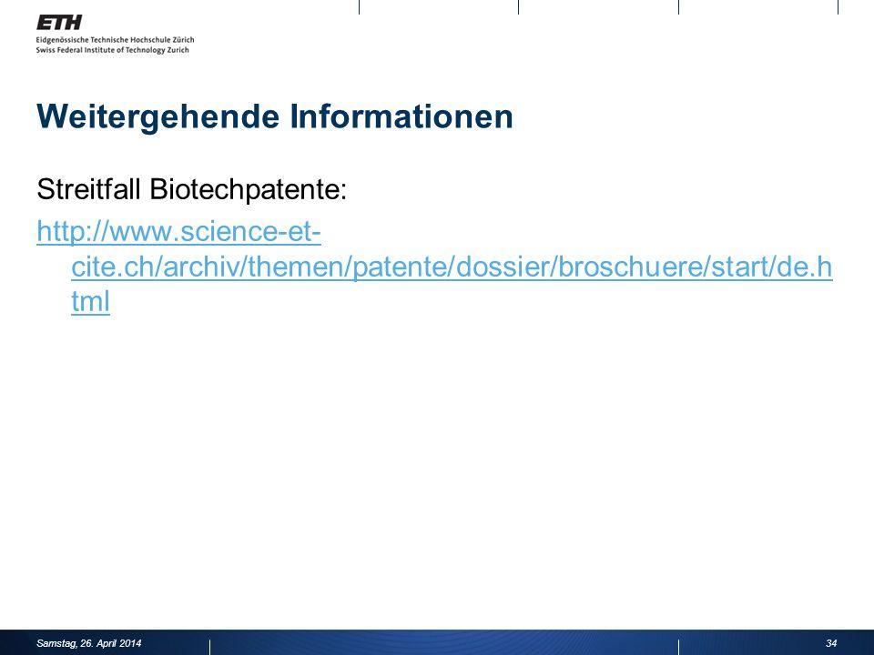 Weitergehende Informationen Streitfall Biotechpatente: http://www.science-et- cite.ch/archiv/themen/patente/dossier/broschuere/start/de.h tml 34Samstag, 26.