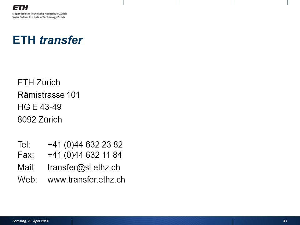 ETH transfer 41 ETH Zürich Rämistrasse 101 HG E 43-49 8092 Zürich Tel:+41 (0)44 632 23 82 Fax:+41 (0)44 632 11 84 Mail:transfer@sl.ethz.ch Web:www.transfer.ethz.ch Samstag, 26.