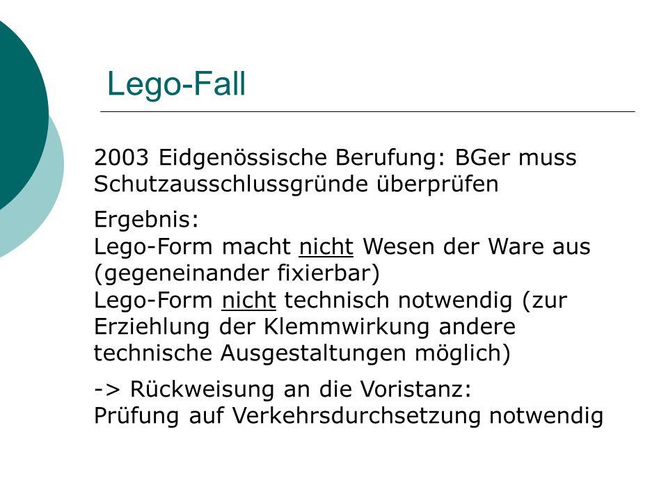Lego-Fall 2003 Eidgenössische Berufung: BGer muss Schutzausschlussgründe überprüfen Ergebnis: Lego-Form macht nicht Wesen der Ware aus (gegeneinander
