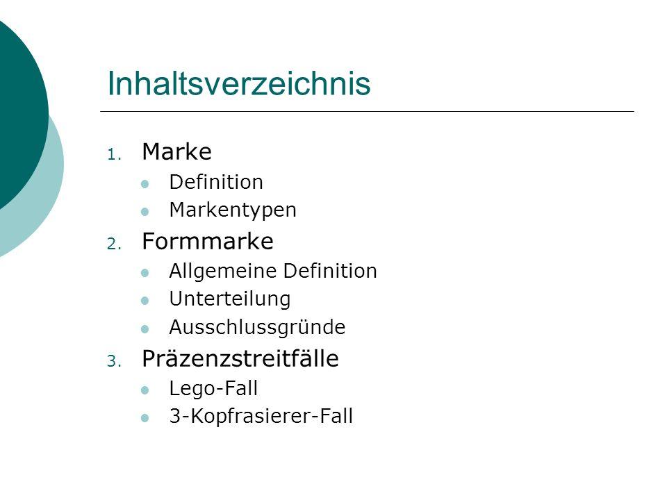 Inhaltsverzeichnis 1. Marke Definition Markentypen 2. Formmarke Allgemeine Definition Unterteilung Ausschlussgründe 3. Präzenzstreitfälle Lego-Fall 3-