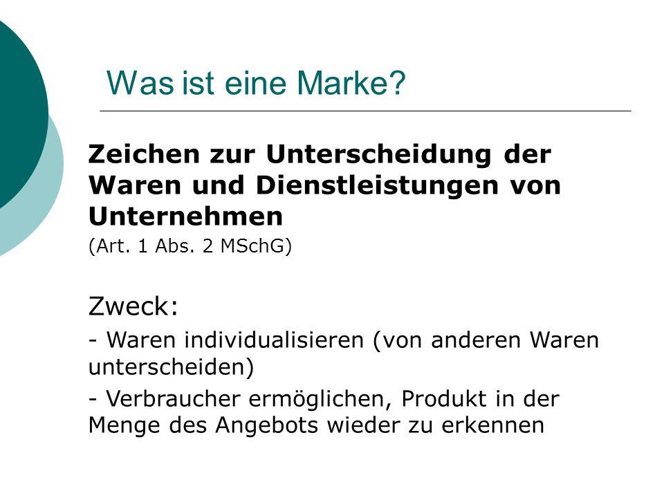 Was ist eine Marke? Zeichen zur Unterscheidung der Waren und Dienstleistungen von Unternehmen (Art. 1 Abs. 2 MSchG) Zweck: - Waren individualisieren (