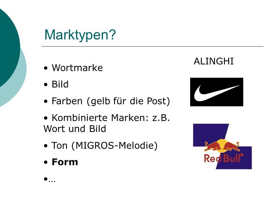 Marktypen? ALINGHI Wortmarke Bild Farben (gelb für die Post) Kombinierte Marken: z.B. Wort und Bild Ton (MIGROS-Melodie) Form …