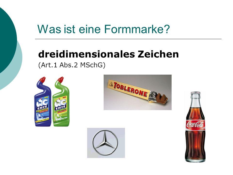 Was ist eine Formmarke? dreidimensionales Zeichen (Art.1 Abs.2 MSchG)