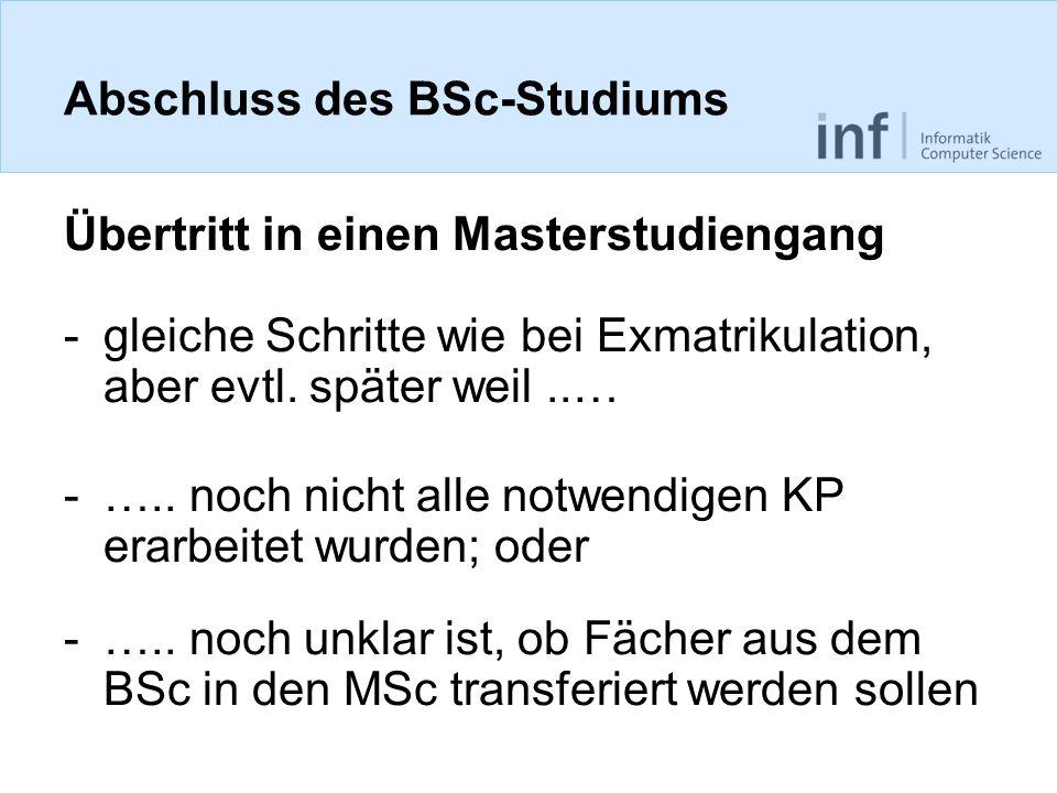 Abschluss des BSc-Studiums Übertritt in einen Masterstudiengang -gleiche Schritte wie bei Exmatrikulation, aber evtl.