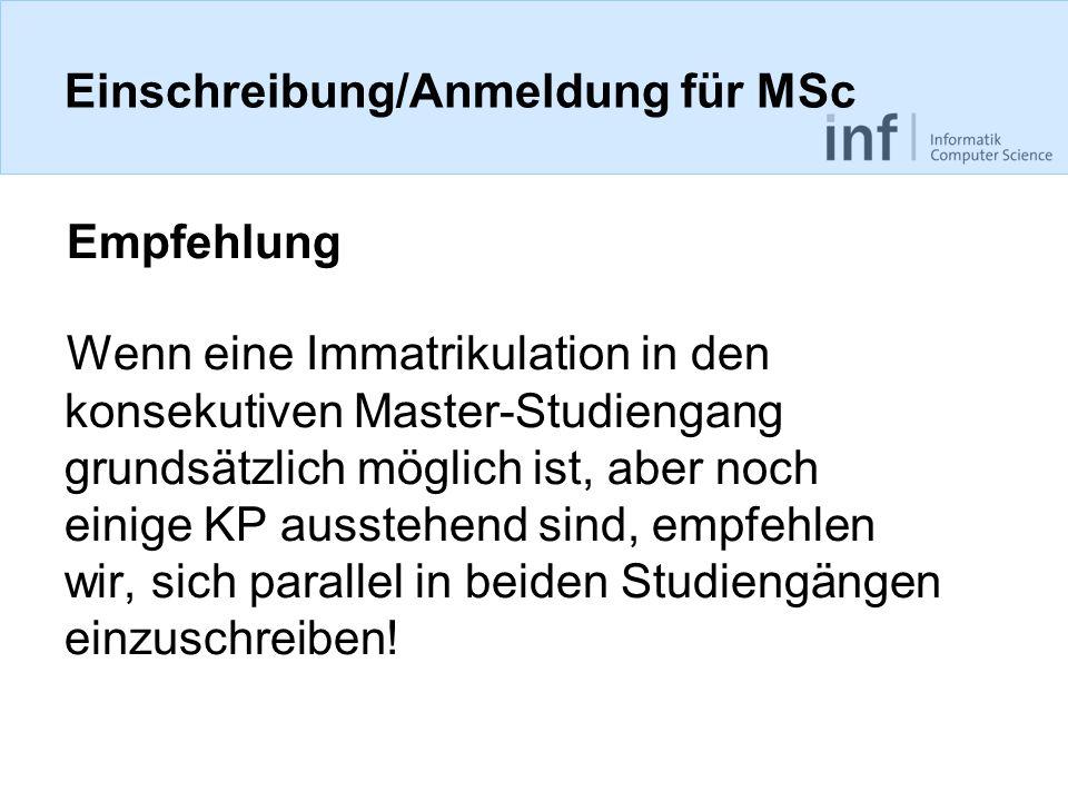 Einschreibung/Anmeldung für MSc Empfehlung Wenn eine Immatrikulation in den konsekutiven Master-Studiengang grundsätzlich möglich ist, aber noch einige KP ausstehend sind, empfehlen wir, sich parallel in beiden Studiengängen einzuschreiben!