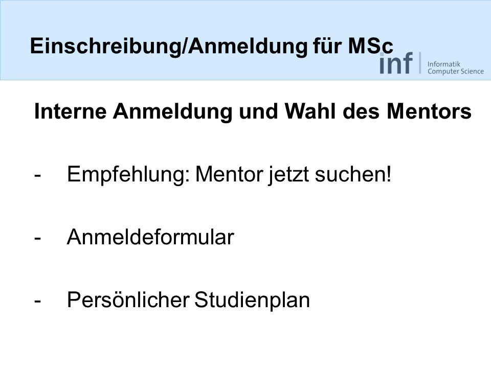 Einschreibung/Anmeldung für MSc Interne Anmeldung und Wahl des Mentors -Empfehlung: Mentor jetzt suchen.