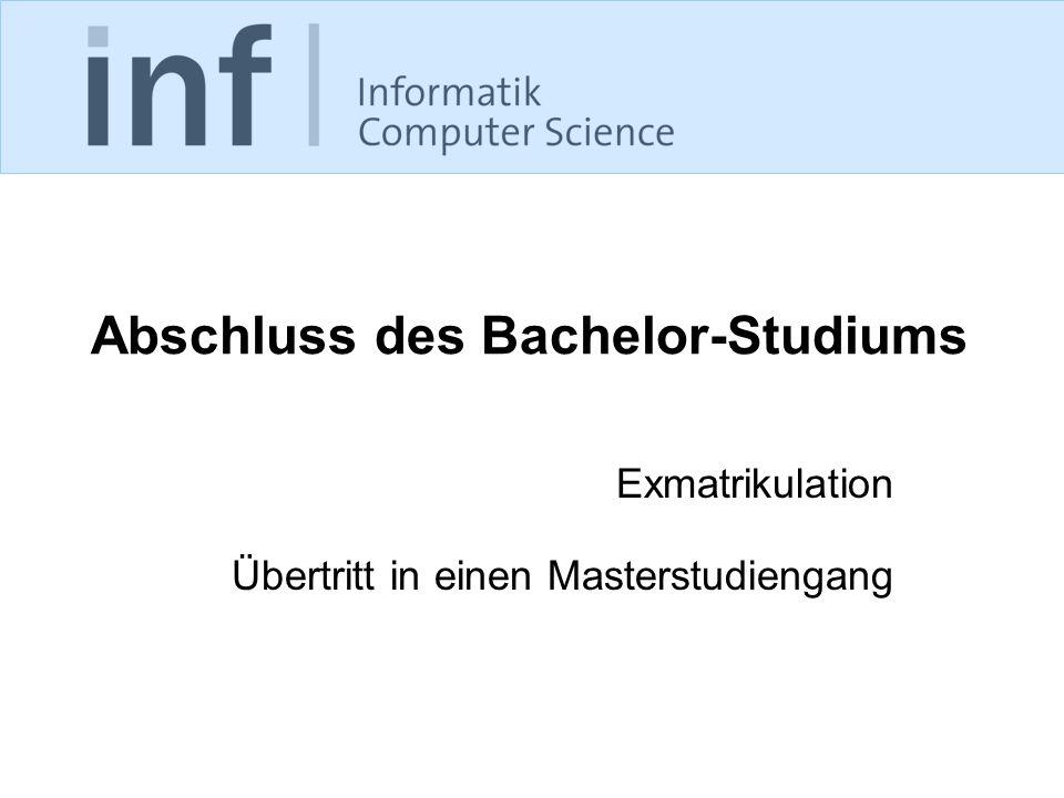 Abschluss des Bachelor-Studiums Exmatrikulation Übertritt in einen Masterstudiengang