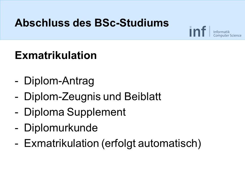 Abschluss des BSc-Studiums Exmatrikulation -Diplom-Antrag -Diplom-Zeugnis und Beiblatt -Diploma Supplement -Diplomurkunde -Exmatrikulation (erfolgt automatisch)
