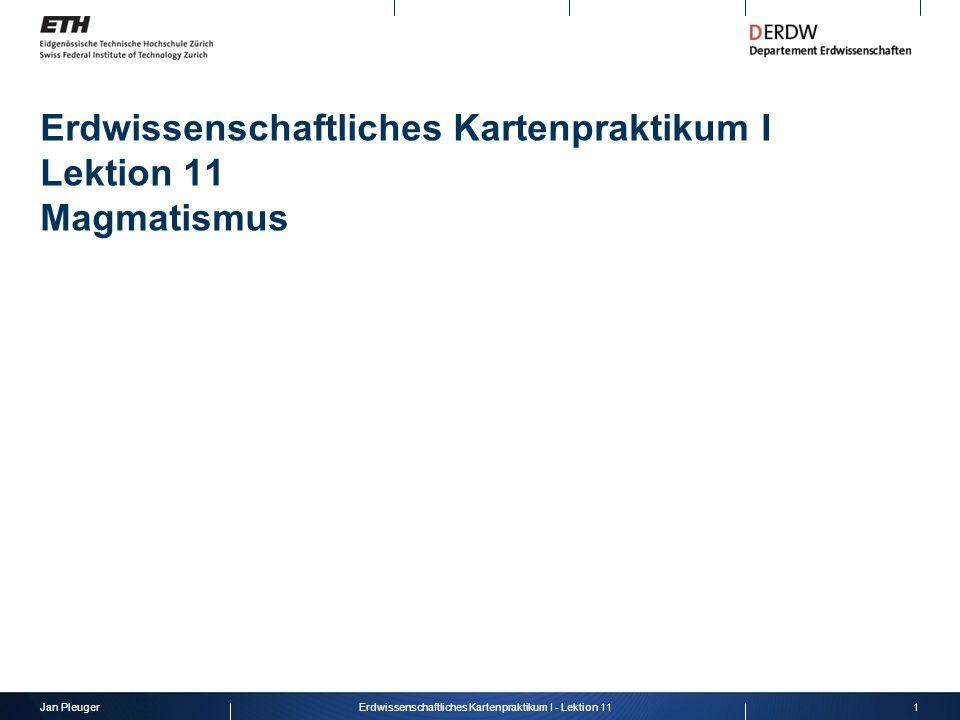 Jan Pleuger1Erdwissenschaftliches Kartenpraktikum I - Lektion 11 Erdwissenschaftliches Kartenpraktikum I Lektion 11 Magmatismus