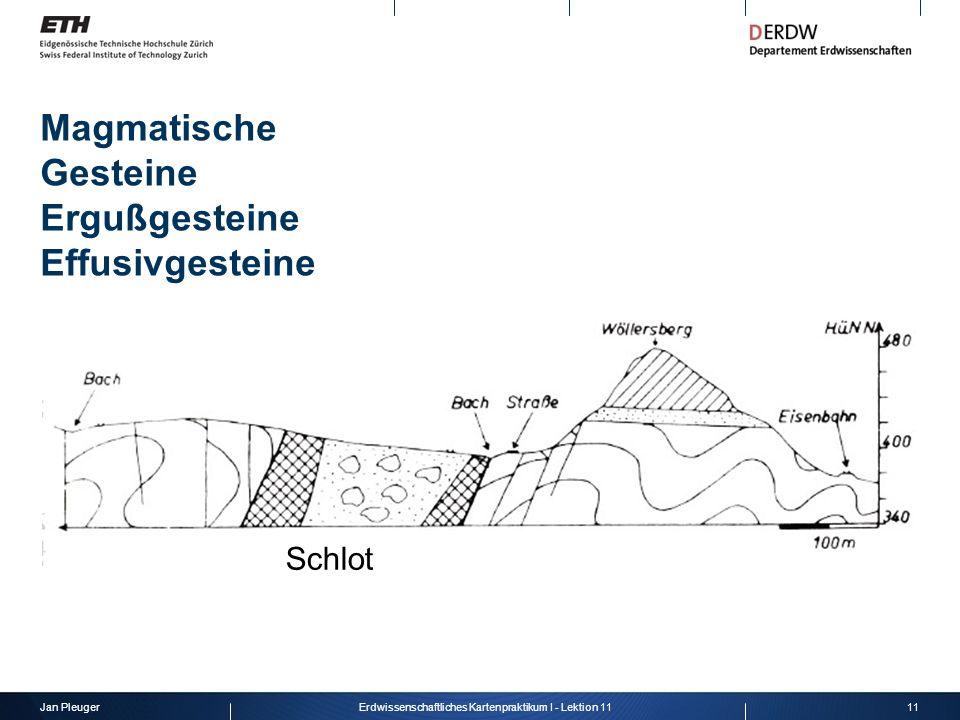 Jan Pleuger11Erdwissenschaftliches Kartenpraktikum I - Lektion 11 Magmatische Gesteine Ergußgesteine Effusivgesteine Schlot
