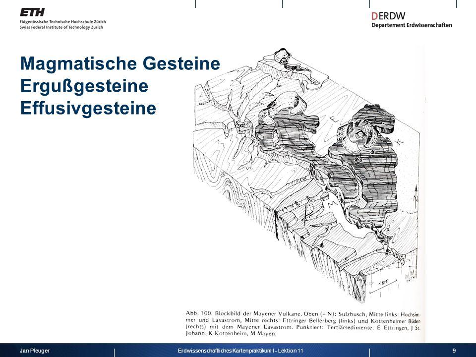 Jan Pleuger9Erdwissenschaftliches Kartenpraktikum I - Lektion 11 Magmatische Gesteine Ergußgesteine Effusivgesteine