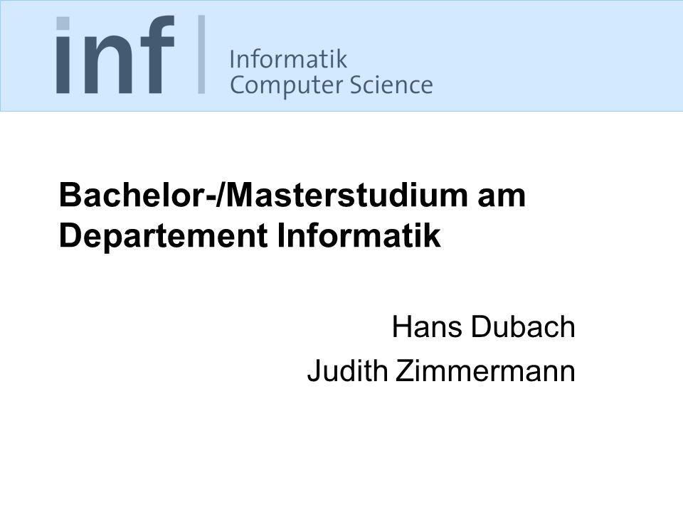 Bachelor-/Masterstudium am Departement Informatik Hans Dubach Judith Zimmermann