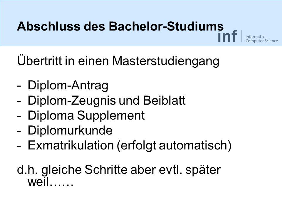 Abschluss des Bachelor-Studiums Übertritt in einen Masterstudiengang -Diplom-Antrag -Diplom-Zeugnis und Beiblatt -Diploma Supplement -Diplomurkunde -E