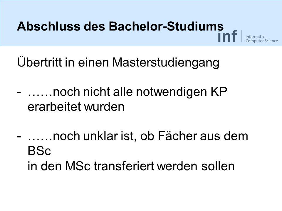 Abschluss des Bachelor-Studiums Übertritt in einen Masterstudiengang -……noch nicht alle notwendigen KP erarbeitet wurden -……noch unklar ist, ob Fächer