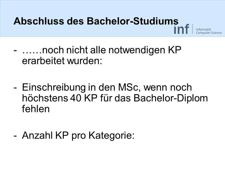 Abschluss des Bachelor-Studiums -……noch nicht alle notwendigen KP erarbeitet wurden: -Einschreibung in den MSc, wenn noch höchstens 40 KP für das Bach