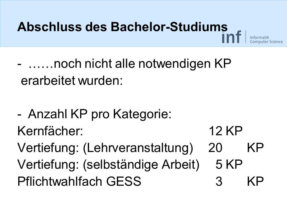 Abschluss des Bachelor-Studiums -……noch nicht alle notwendigen KP erarbeitet wurden: -Anzahl KP pro Kategorie: Kernfächer:12KP Vertiefung: (Lehrverans