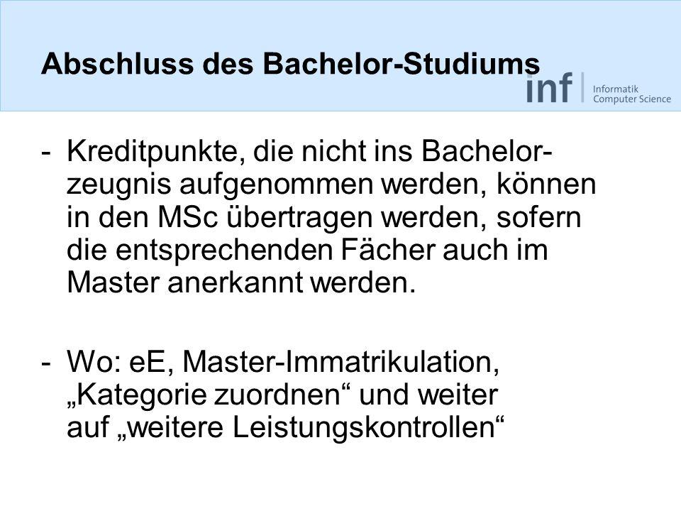 Abschluss des Bachelor-Studiums -Kreditpunkte, die nicht ins Bachelor- zeugnis aufgenommen werden, können in den MSc übertragen werden, sofern die ent