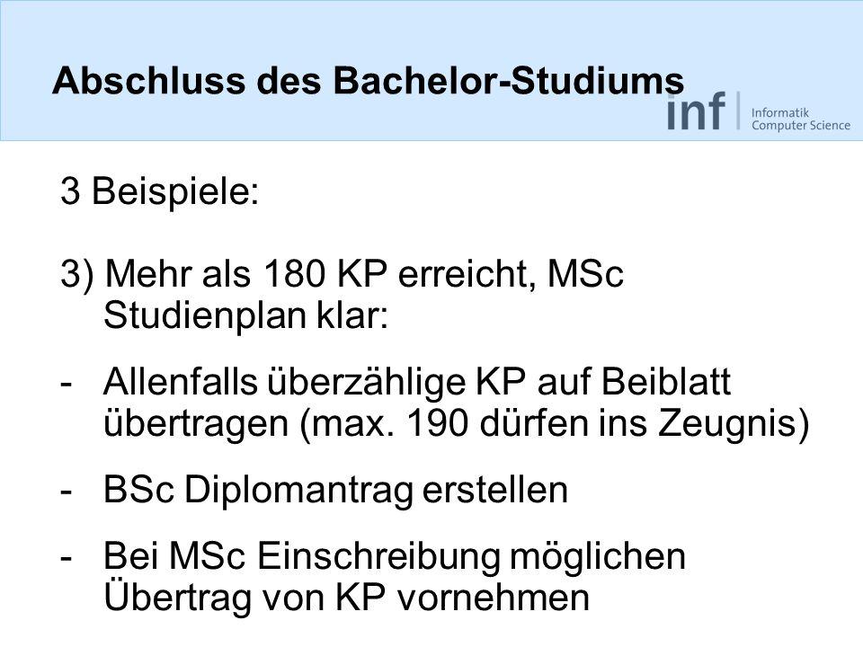 Abschluss des Bachelor-Studiums 3 Beispiele: 3) Mehr als 180 KP erreicht, MSc Studienplan klar: -Allenfalls überzählige KP auf Beiblatt übertragen (ma