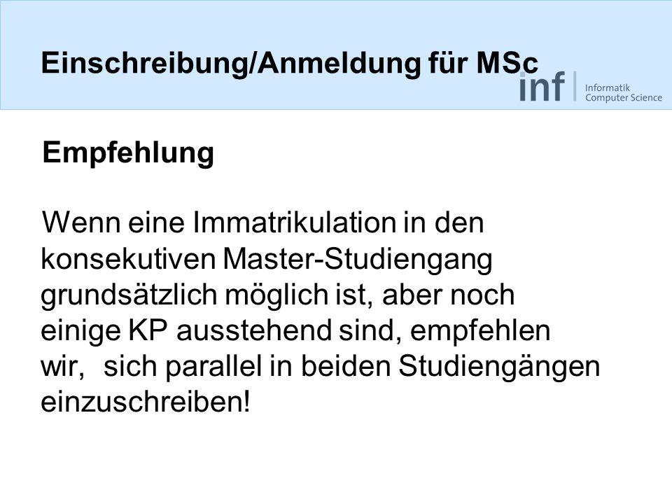 Einschreibung/Anmeldung für MSc Empfehlung Wenn eine Immatrikulation in den konsekutiven Master-Studiengang grundsätzlich möglich ist, aber noch einig