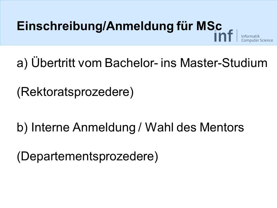 Einschreibung/Anmeldung für MSc a) Übertritt vom Bachelor- ins Master-Studium (Rektoratsprozedere) b) Interne Anmeldung / Wahl des Mentors (Departemen