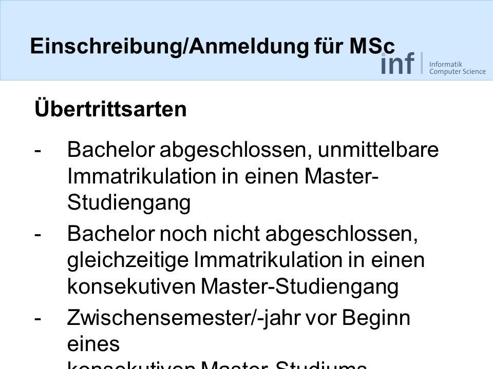 Einschreibung/Anmeldung für MSc Übertrittsarten -Bachelor abgeschlossen, unmittelbare Immatrikulation in einen Master- Studiengang -Bachelor noch nich