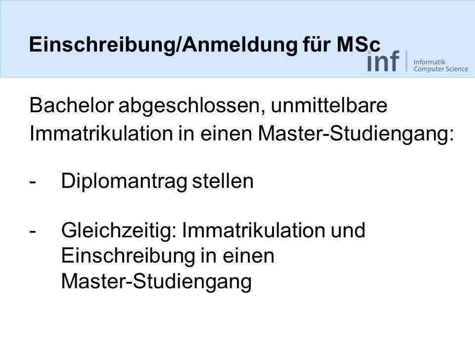 Einschreibung/Anmeldung für MSc Bachelor abgeschlossen, unmittelbare Immatrikulation in einen Master-Studiengang: -Diplomantrag stellen -Gleichzeitig: