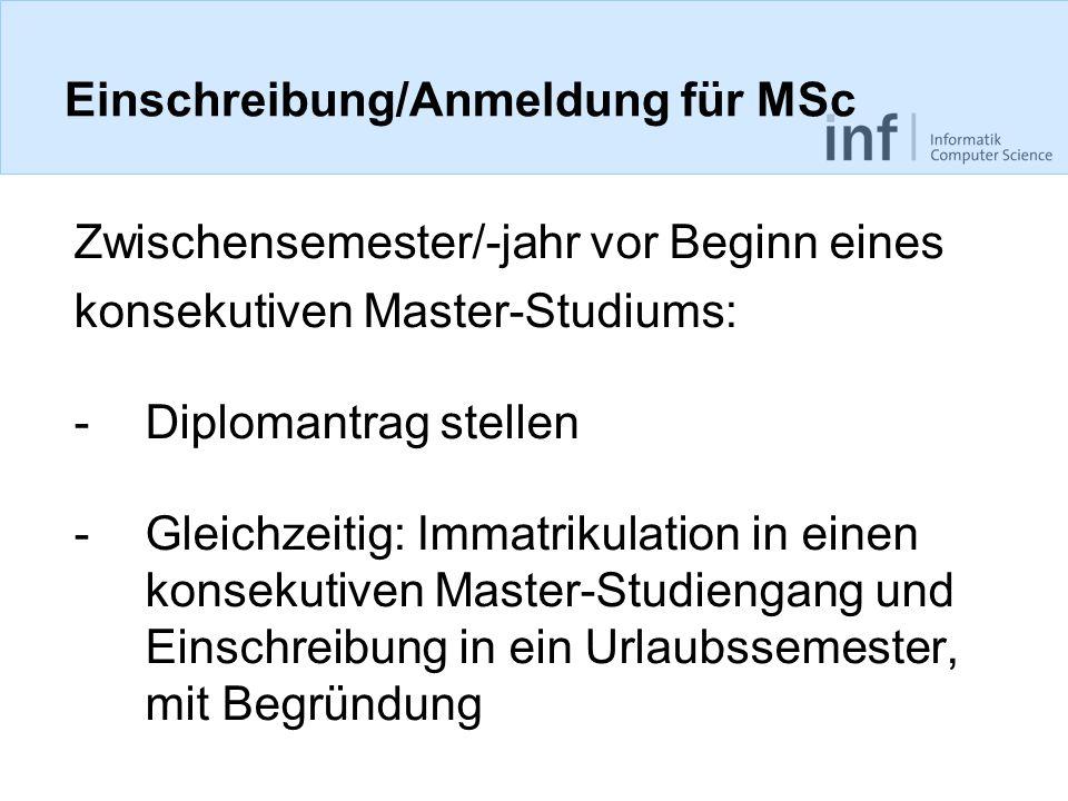 Einschreibung/Anmeldung für MSc Zwischensemester/-jahr vor Beginn eines konsekutiven Master-Studiums: -Diplomantrag stellen -Gleichzeitig: Immatrikula