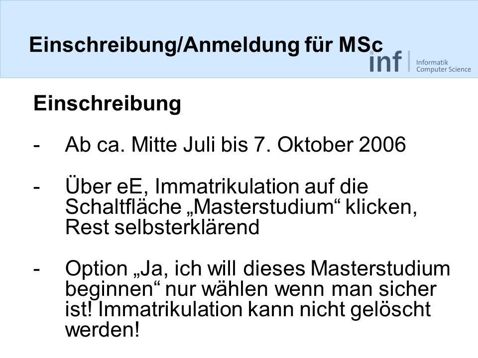 Einschreibung/Anmeldung für MSc Einschreibung -Ab ca. Mitte Juli bis 7. Oktober 2006 -Über eE, Immatrikulation auf die Schaltfläche Masterstudium klic