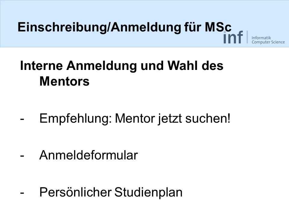 Einschreibung/Anmeldung für MSc Interne Anmeldung und Wahl des Mentors -Empfehlung: Mentor jetzt suchen! -Anmeldeformular -Persönlicher Studienplan