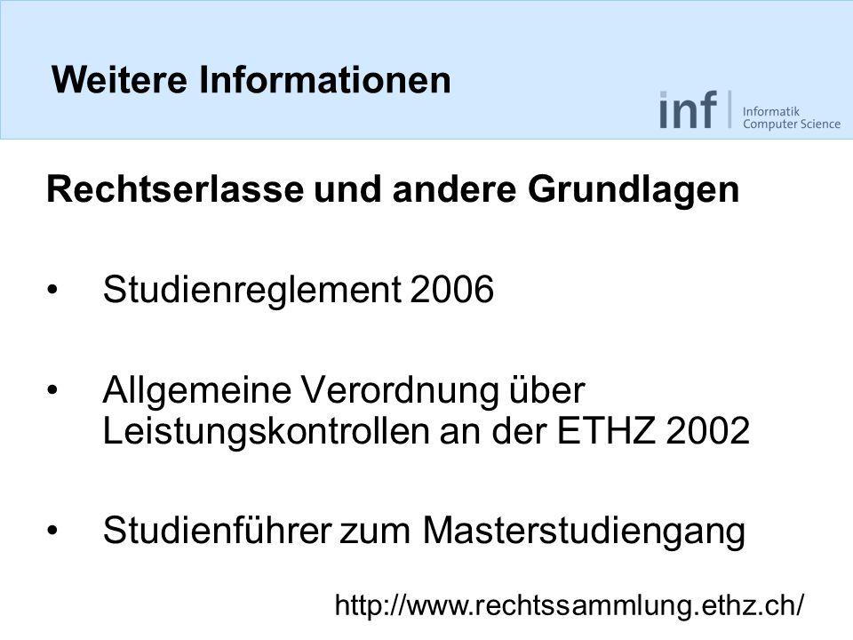 Weitere Informationen Rechtserlasse und andere Grundlagen Studienreglement 2006 Allgemeine Verordnung über Leistungskontrollen an der ETHZ 2002 Studie