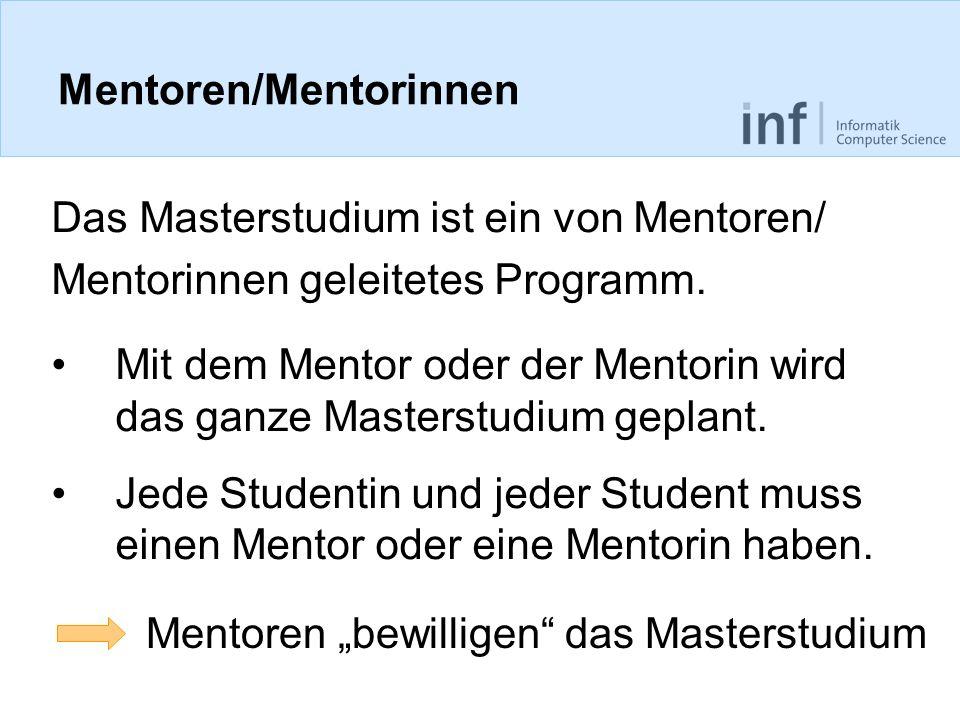Mentoren/Mentorinnen Das Masterstudium ist ein von Mentoren/ Mentorinnen geleitetes Programm. Mit dem Mentor oder der Mentorin wird das ganze Masterst