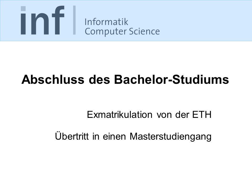 Abschluss des Bachelor-Studiums Exmatrikulation von der ETH Übertritt in einen Masterstudiengang